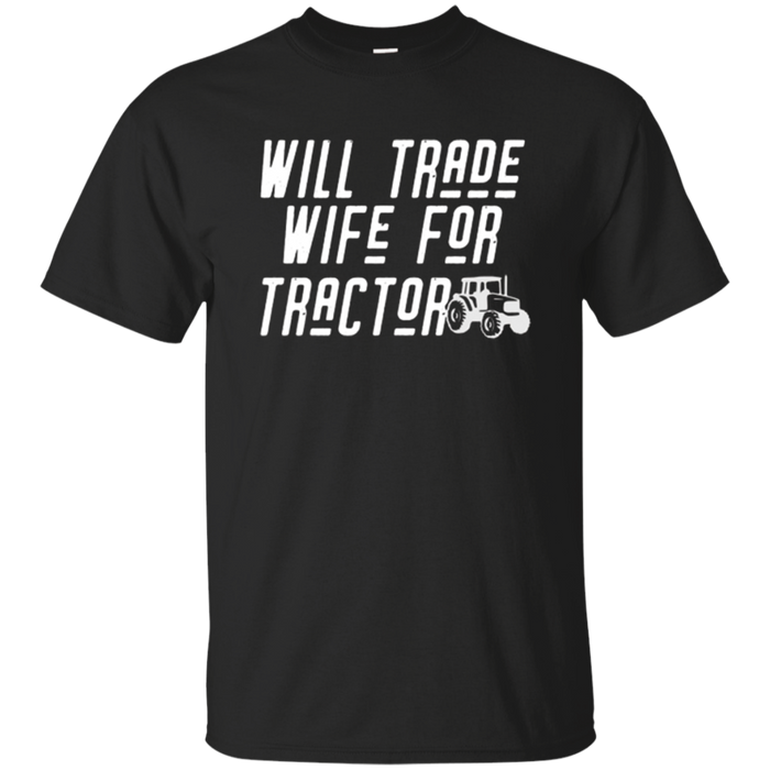 Mens Will Trade Wife for Tractor Shirt For Husband
