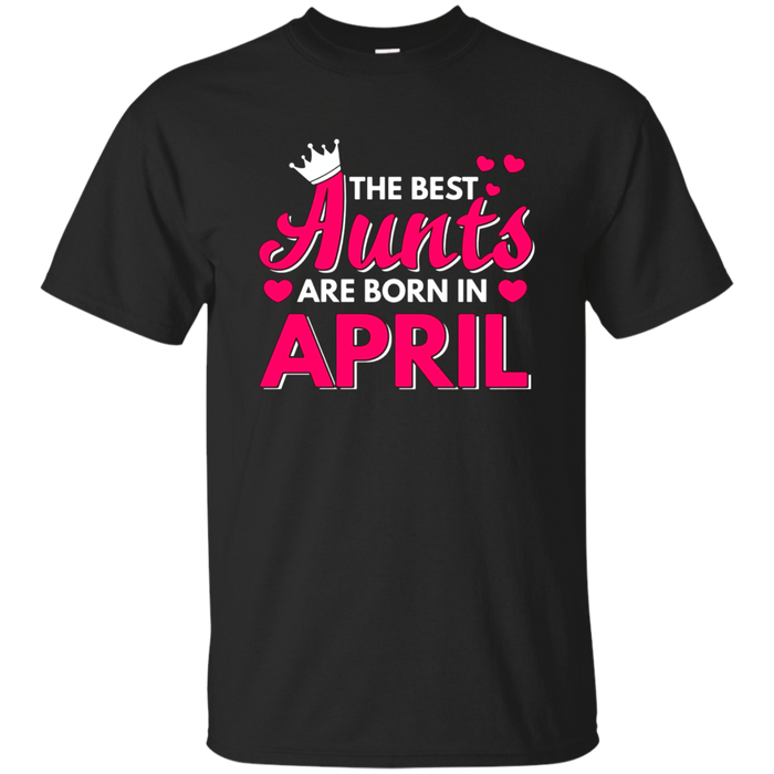 The Best Aunts Are Born In April T-shirt Cute Crown