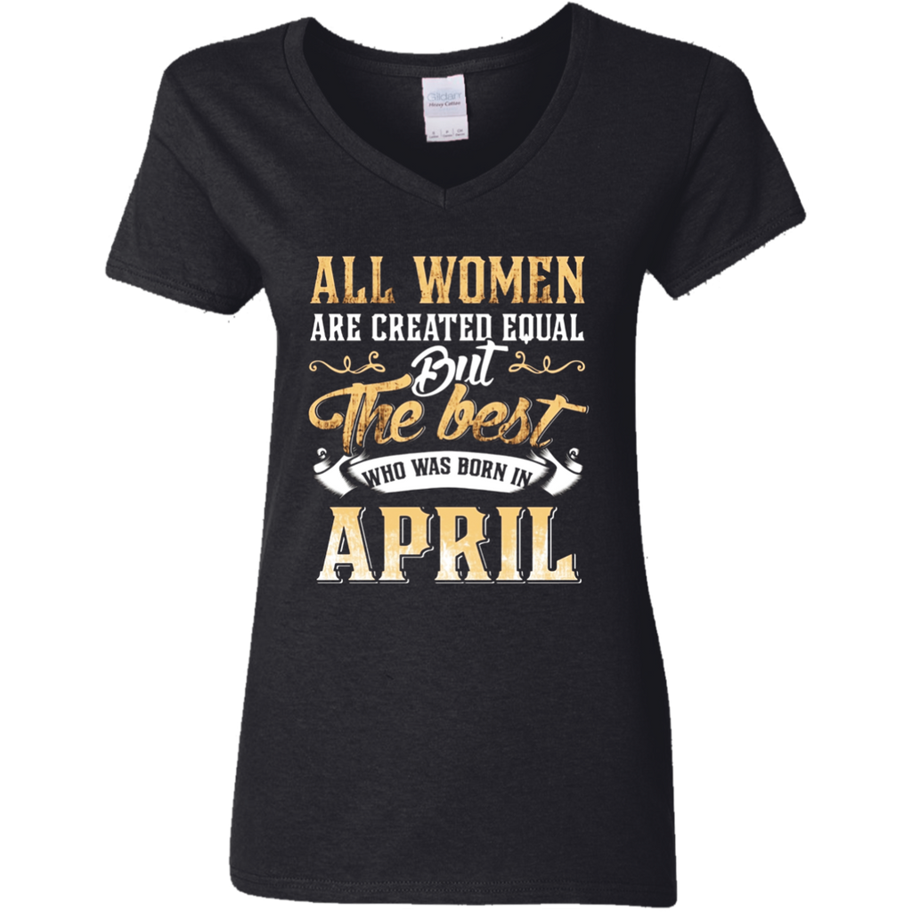 All Women Created Equal The Best Born In April T-Shirt