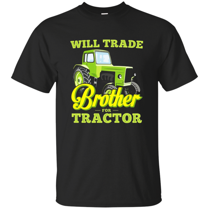 Will Trade Brother For Tractor T Shirt Funny Farmer