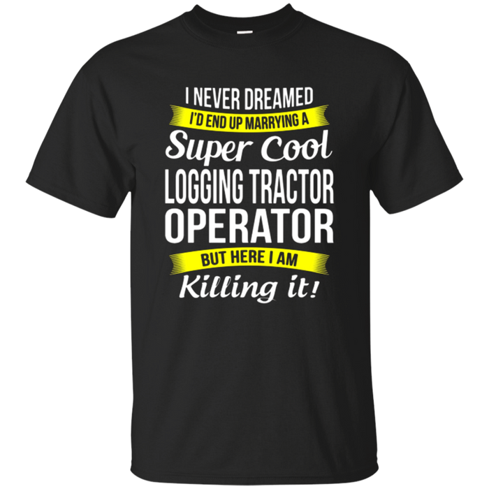 Super Cool Logging Tractor Operator's Wife T-Shirt Funny