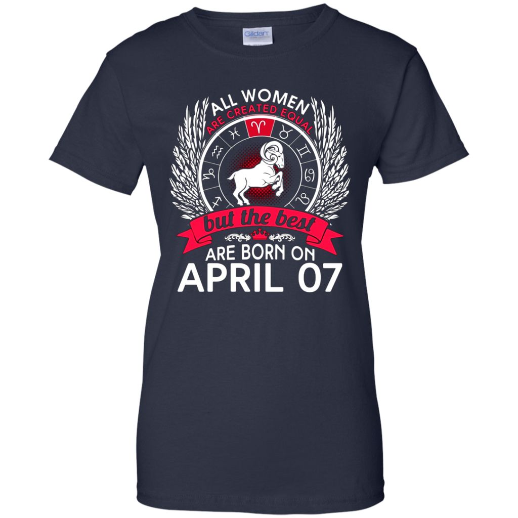 All Women Are Created Equal Born On April 7 T-shirt