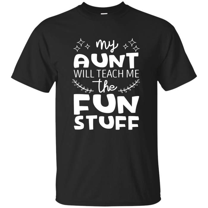 My Aunt Will Teach me the Fun Stuff T shirt for Niece Nephew