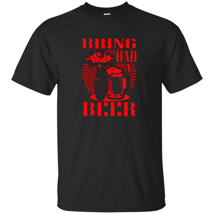 BRING DAD A BEER Funny Father's Day Red Gift T-shirt