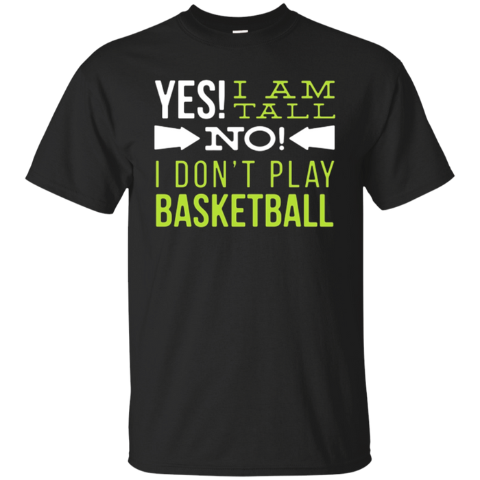 Yes I Am Tall No I Don't Play Basketball Funny T-Shirt