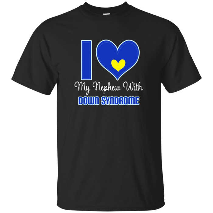 Down Syndrome Awareness Nephew Support T-shirt
