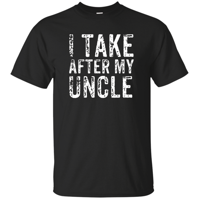 I Take After My Uncle Tshirt, T-Shirt Niece Nephew