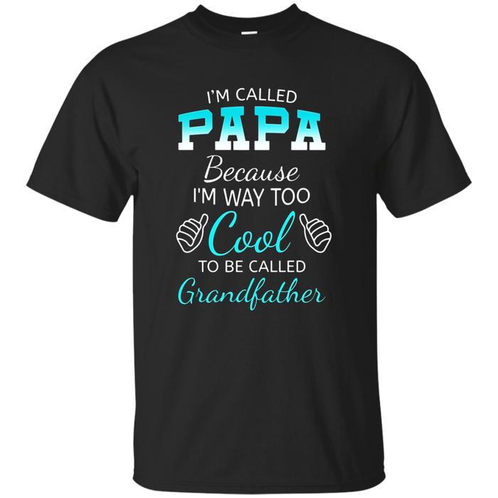 Mens I'm Called PAPA Because I'm Way Too Cool Grandfather T-Shirt