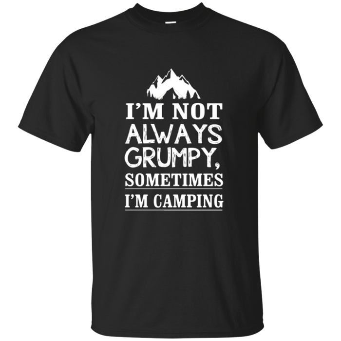 I'm Not Always Grumpy, Sometimes I'm Camping T-shirt