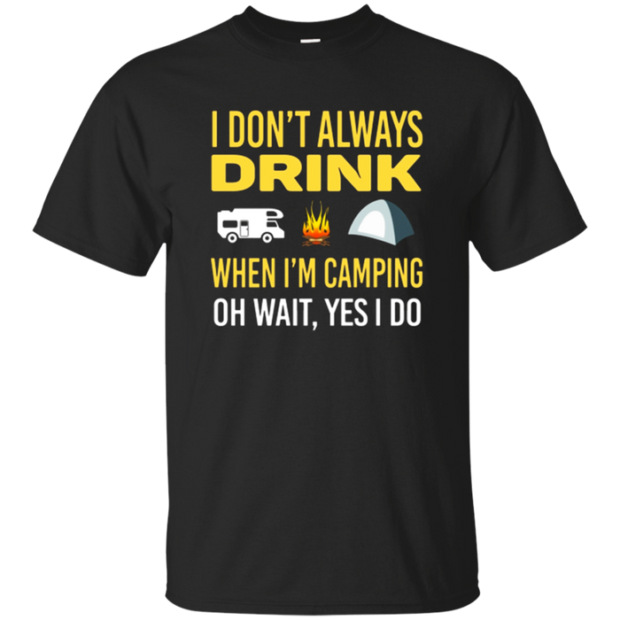 I Don't Always Drink When I'm Camping T-Shirt, Camping Shirt