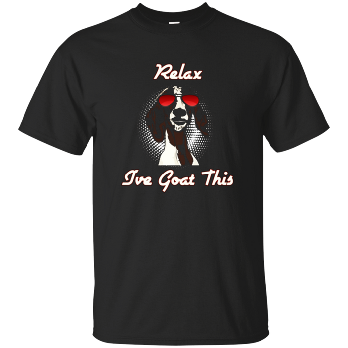 Relax I've Goat This T-Shirt - Fun Shirt For Goat Lovers