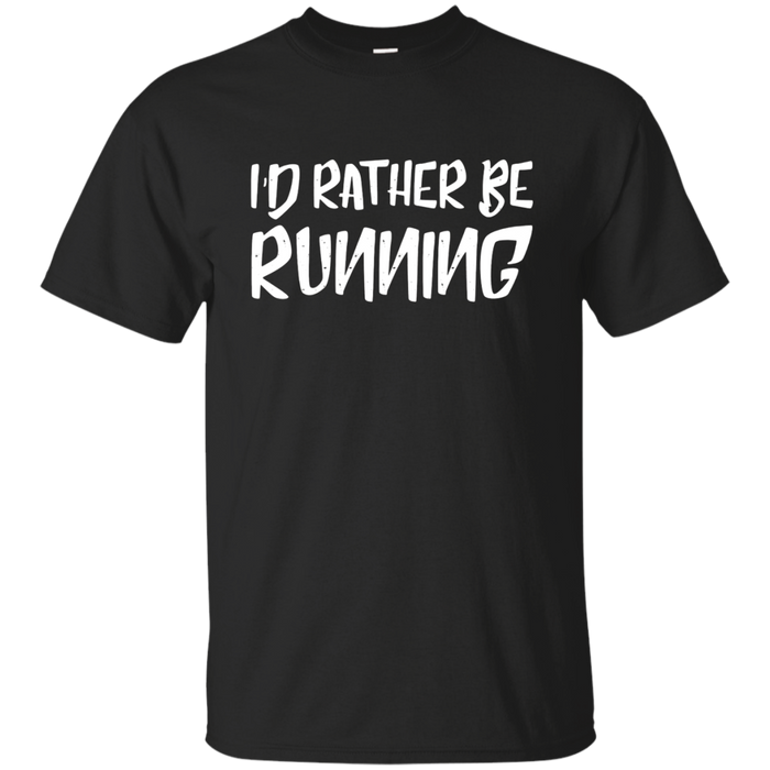 I'd rather be running T-shirt Track Fast Run Funny Tee