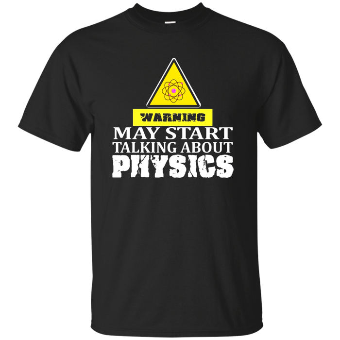 Warning May Start Talking About Physics Shirt Funny Science