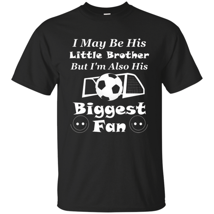 I May Be His Little Brother Biggest Fan Soccer T-Shirt