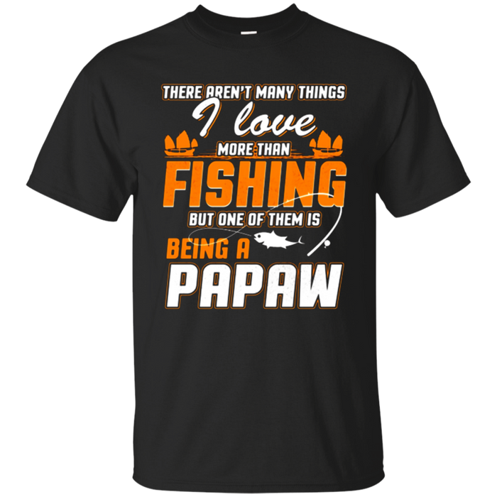 I Love More Than Fishing Is Being A Papaw T-Shirt