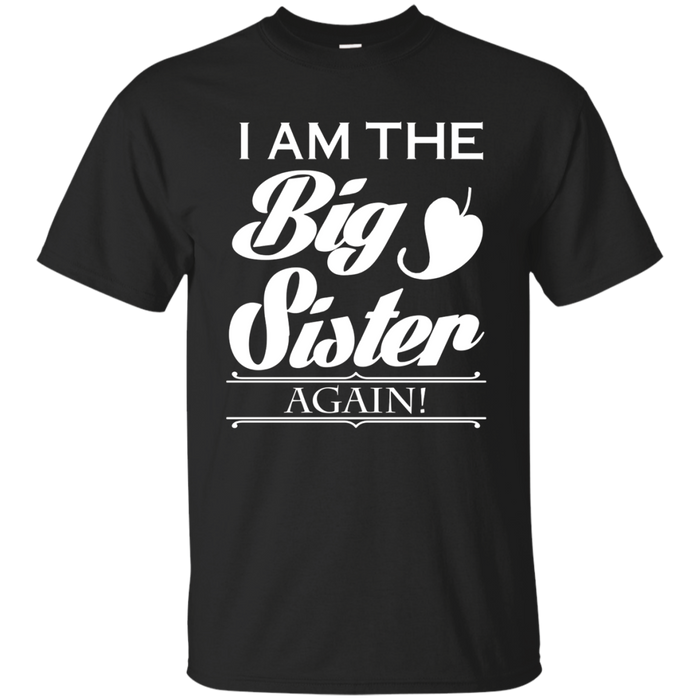I'm The Big Sister Again T Shirt Funny Birthday For Daughter