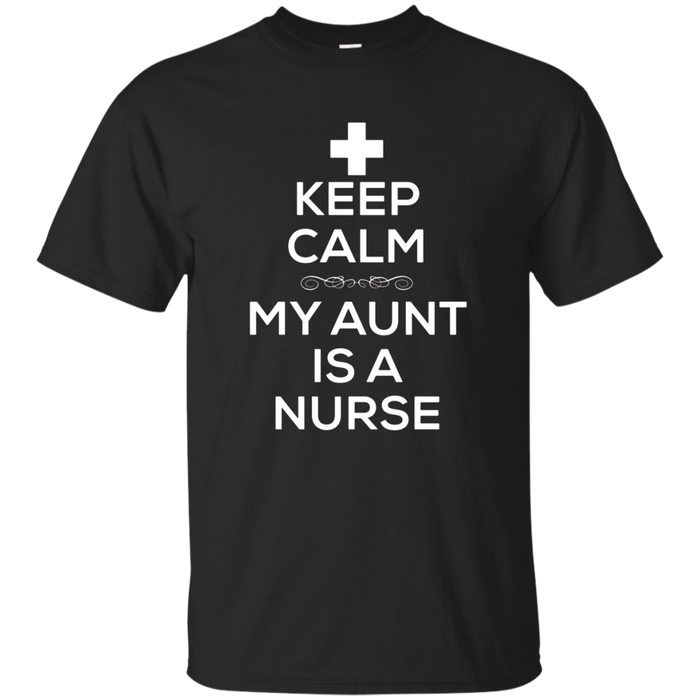 Keep Calm My Aunt Is A Nurse T Shirt for Niece Nephew