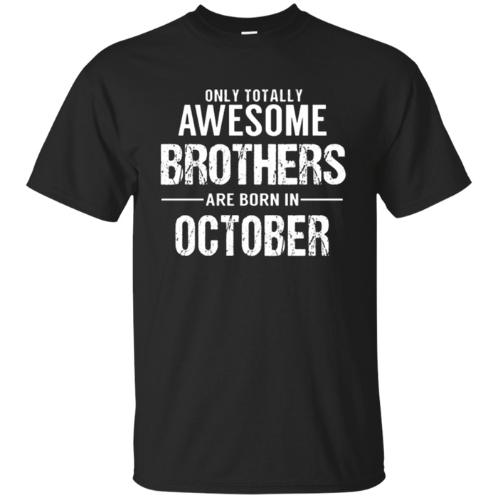 Brother Birthday October T Shirt Gift for Awesome Brothers
