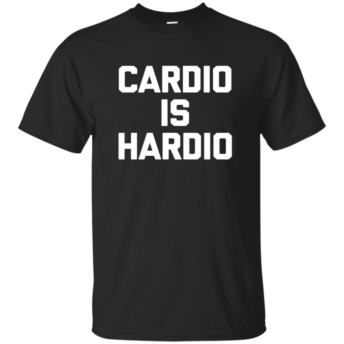 Cardio Is Hardio T-Shirt funny saying running gym workout