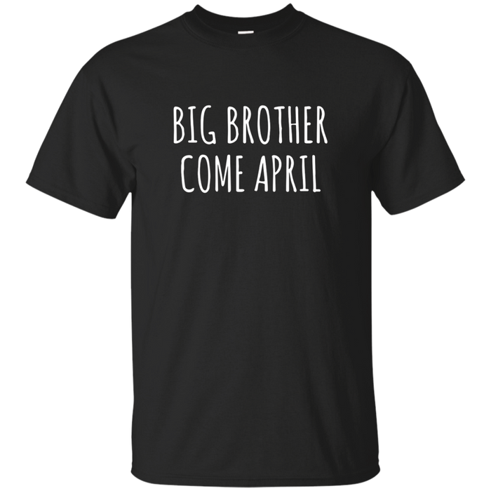 Big Brother Come April tshirt