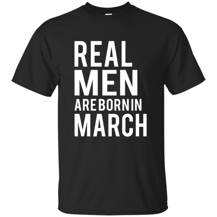 Real men are born in March T-shirt