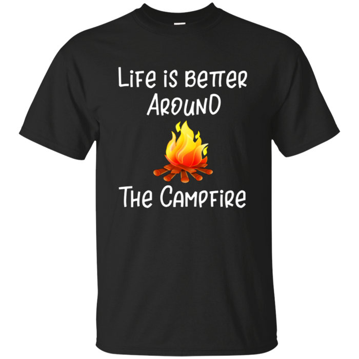 Life is Better around the Campfire Wanderlust Camping Tshirt