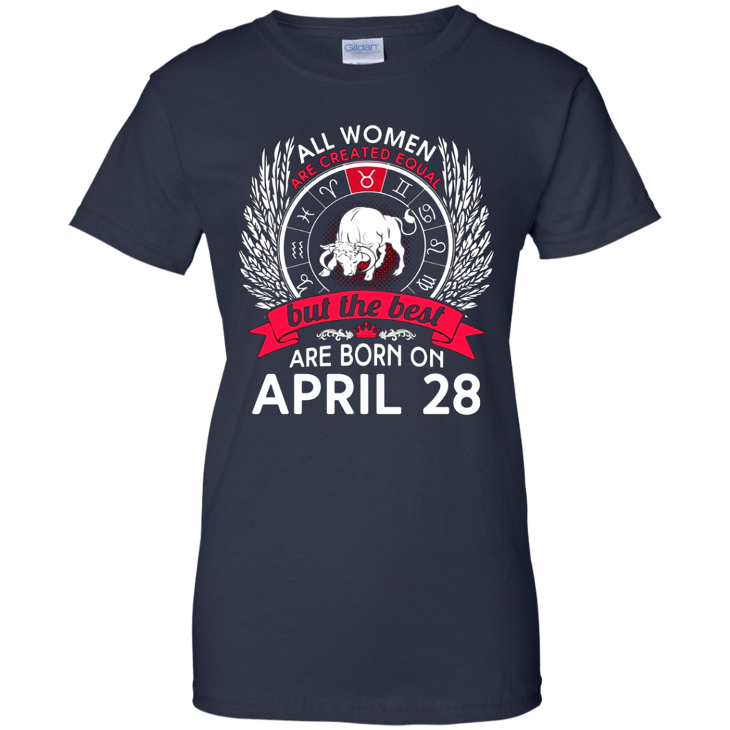 All Women Are Created Equal Born On April 28 T-shirt