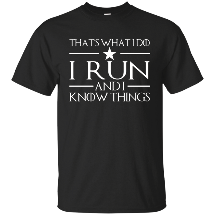 That's What I Do I Run And I Know Things - Running T-Shirt