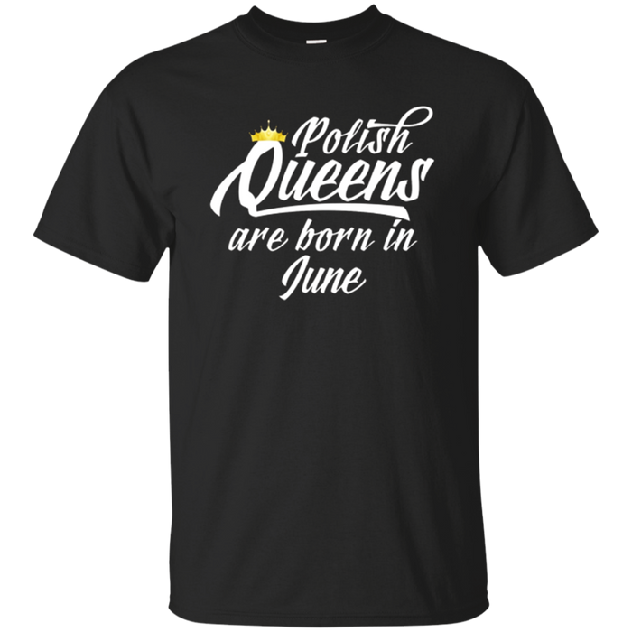 Polish Queens Are Born In June T-Shirt Wife Princess