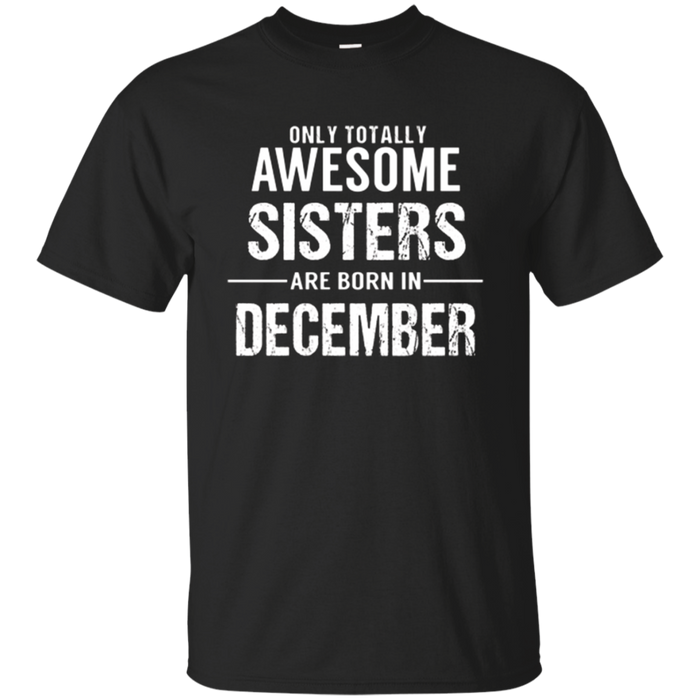 Sister Birthday December T Shirt Gift for Awesome Sisters