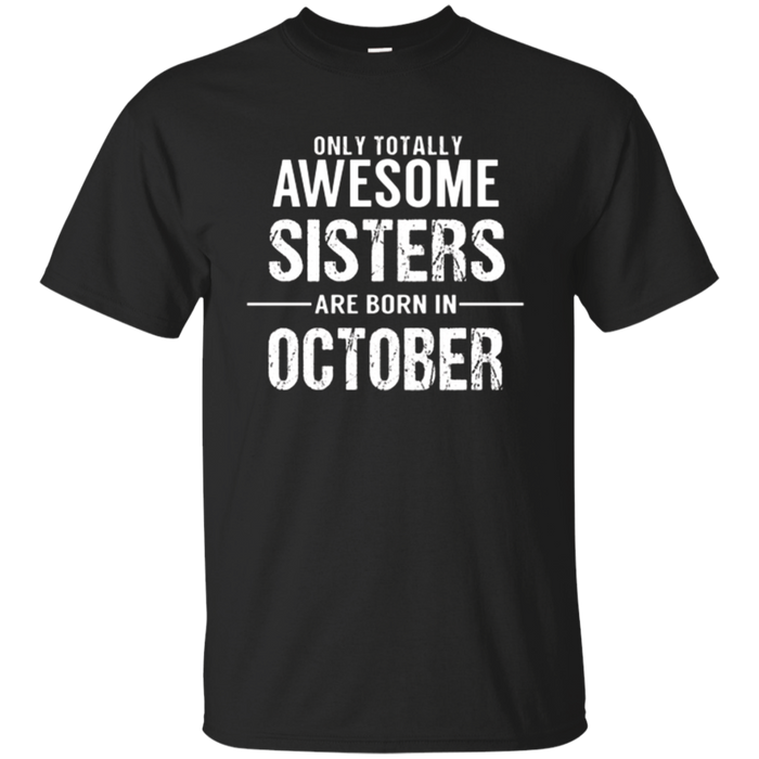 Sister Birthday October T Shirt Gift for Awesome Sisters