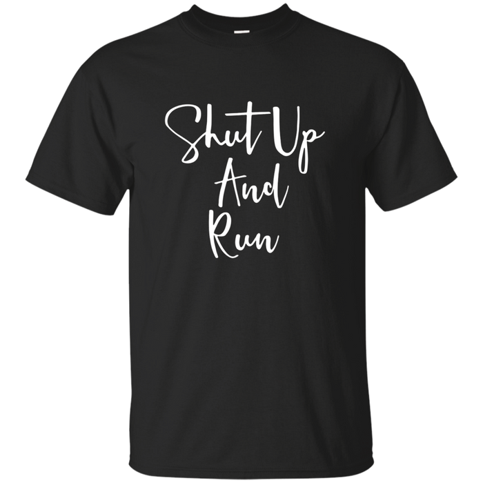 Shut Up And Run - Funny Running Cardio Workout Tshirt