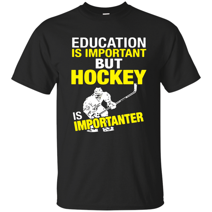 Education Is Important But Hockey Is Importanter T-shirt