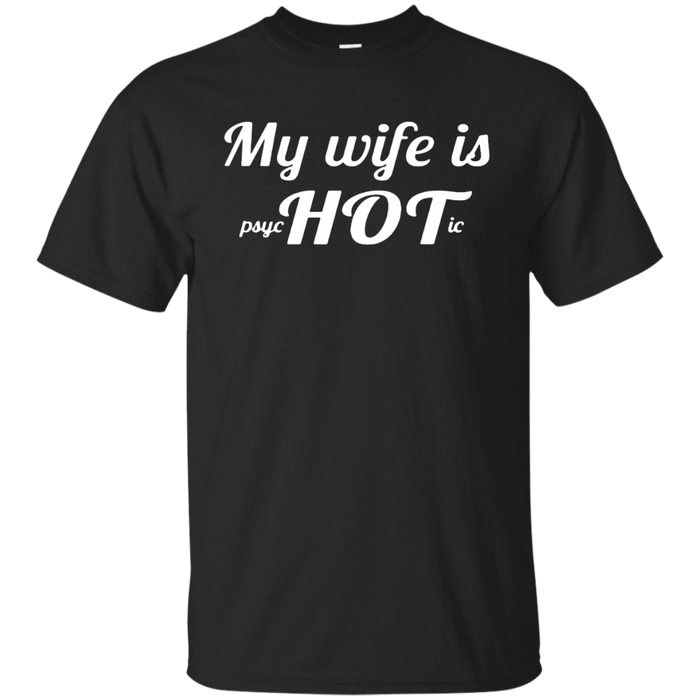 My Wife is psycHOTic T-shirts Gifts for Husbands