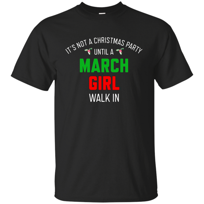 It's Not A Christmas Party Until A March Girl T-Shirt