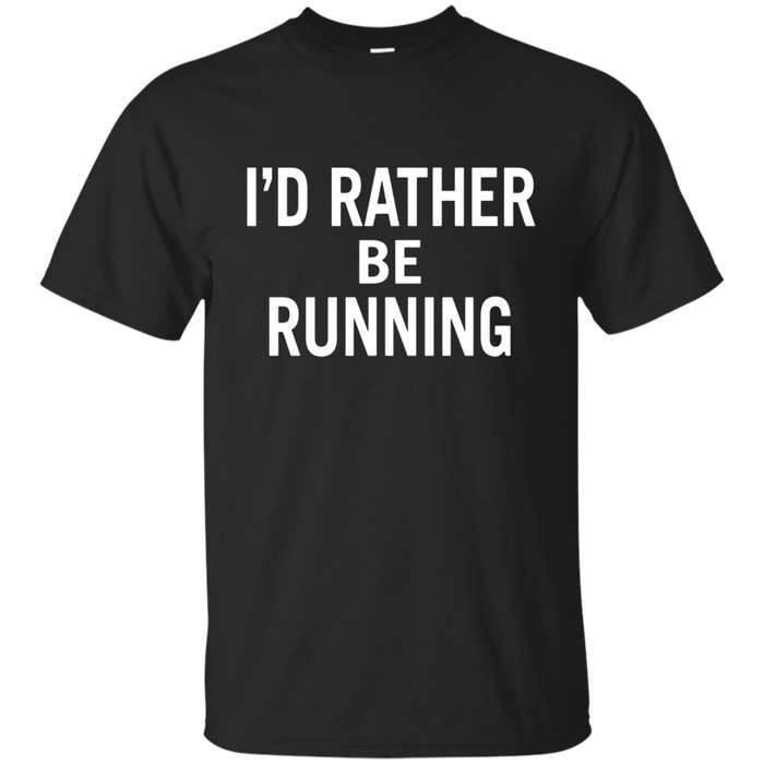 I'd Rather be Running T-Shirt for Men, Women, and Youth