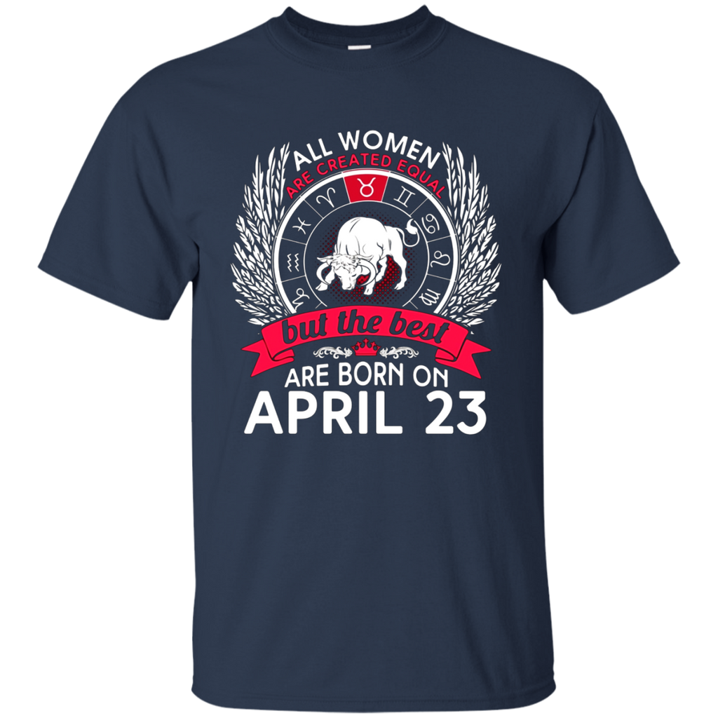 All Women Are Created Equal Born On April 23 T-shirt