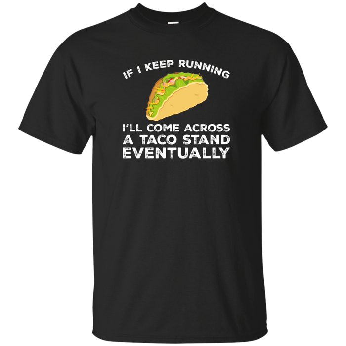 If I Keep Running I'll Come Across A Taco Stand Tshirt