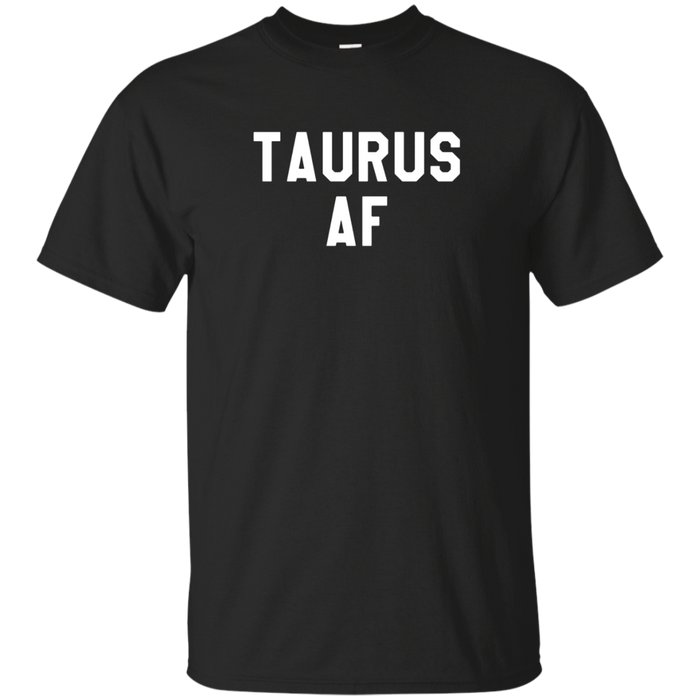 Taurus AF Horoscope April May Birthday Funny T-Shirt