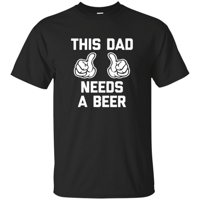 This Dad Needs A Beer T-Shirt funny saying dads Father's Day