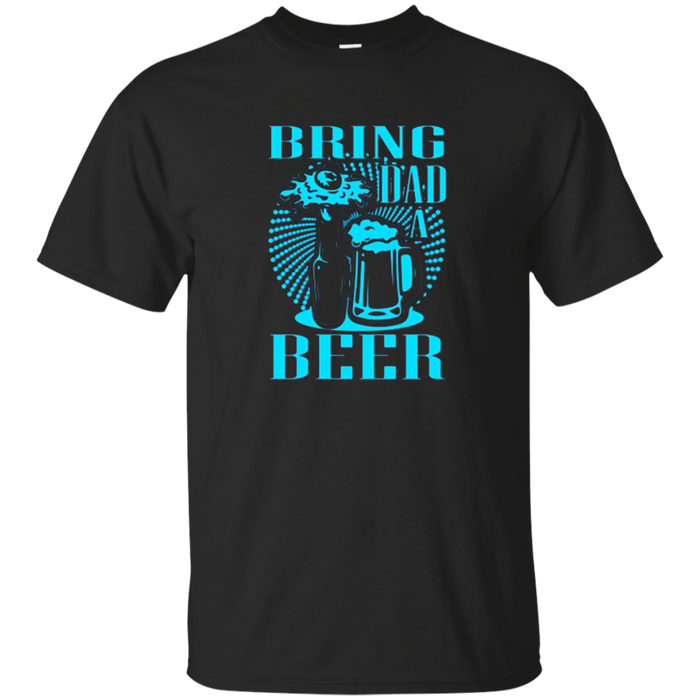 BRING DAD A BEER Funny Father's Day BLue Gift T-shirt