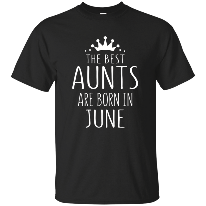 The Best Aunts are Born in June T-Shirt Birthday Gift