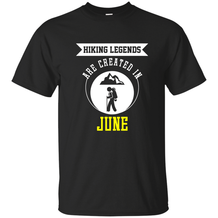 Funny Hiking Legends Are Created In June T-shirt Hiker Gift