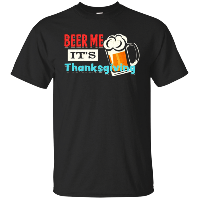 Beer Me, It's Thanksgiving T-Shirt