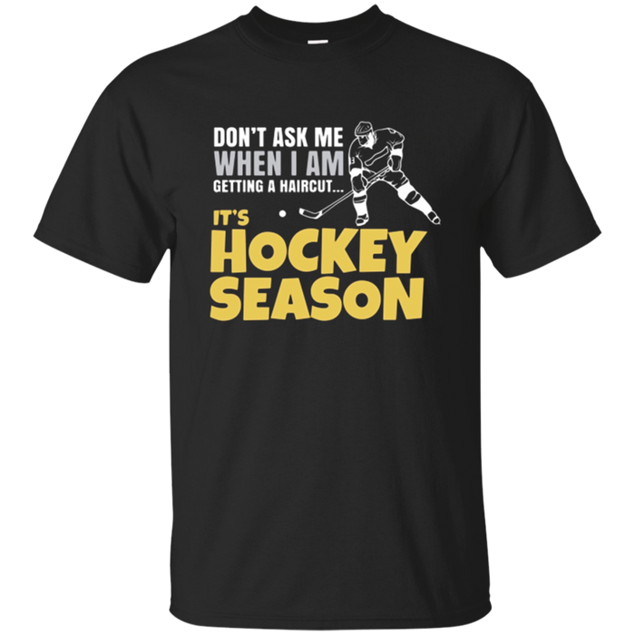 Don't Ask Me When I'm Getting A Haircut T-Shirt Hockey Tee