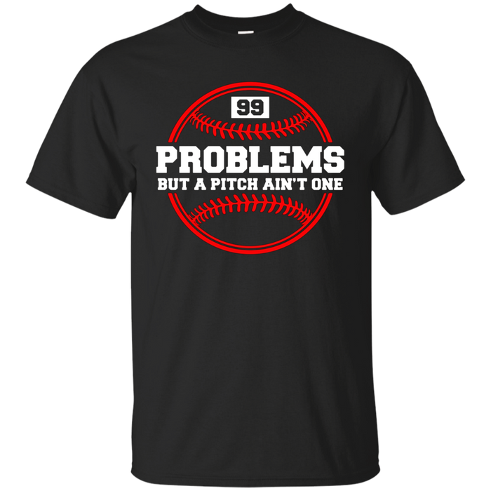 Funny Baseball T-shirt - 99 Problems but a Pitch Ain't One