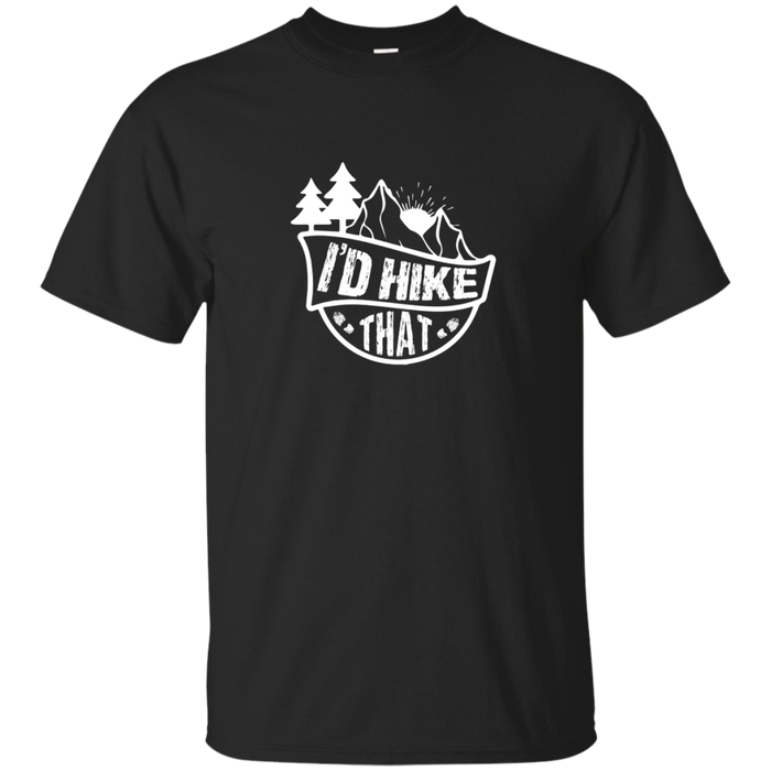 I'd Hike That Funny Hiking T Shirt for Hikers