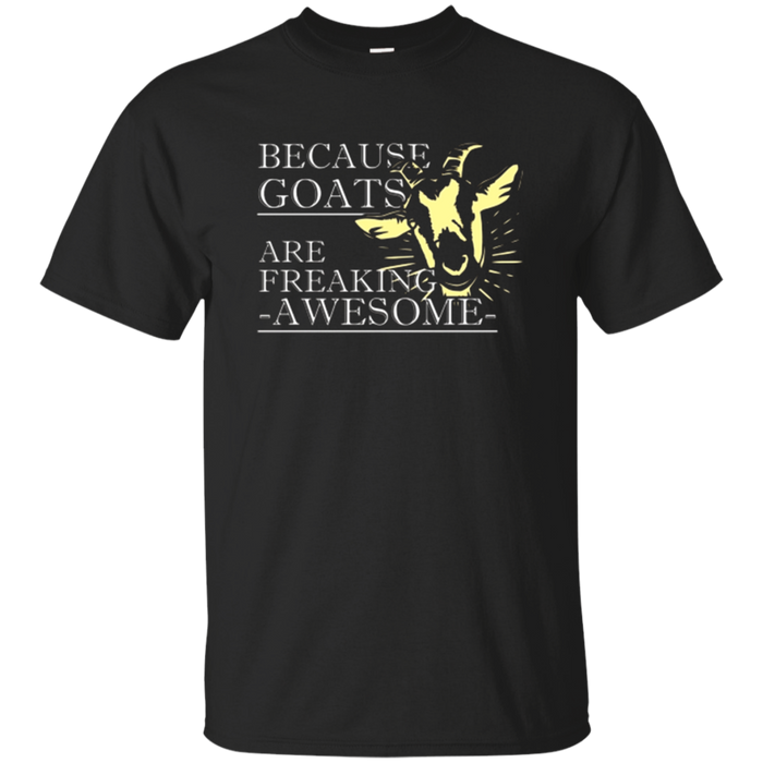 Because Goats Are Freaking Awesome Funny Goat Lovers Shirt