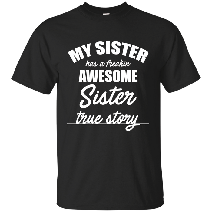 MY SISTER HAS A FREAKIN' AWESOME SISTER T-Shirt