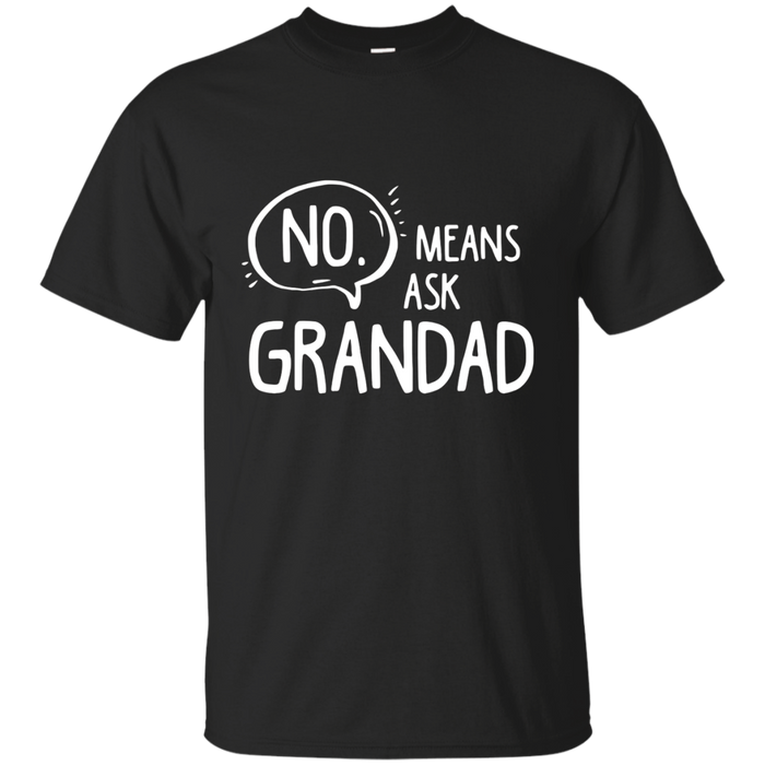 No Means Ask Grandad Grandparents Tee Shirt